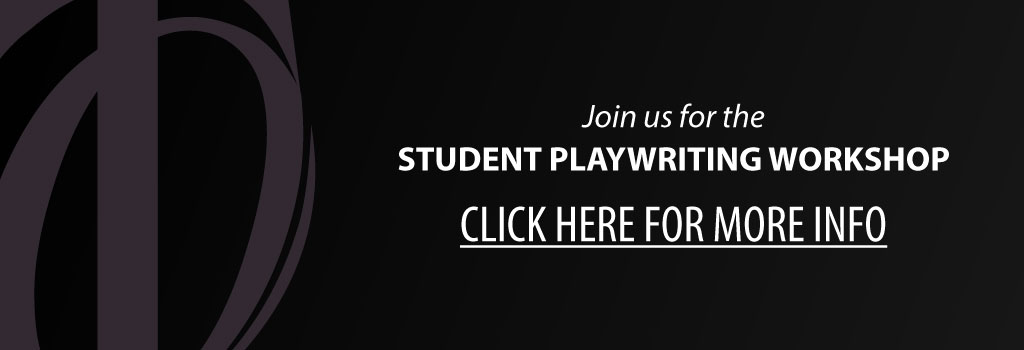 Join us for the Student Playwriting Workshop - Click for more info