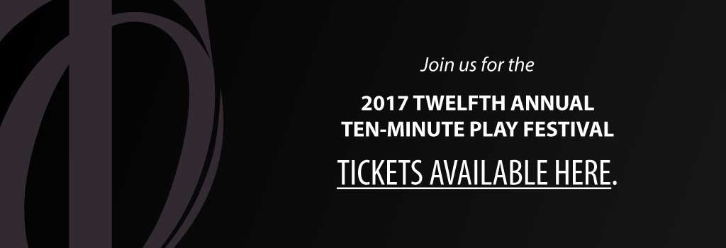 Tickets now available for the 2017 Twelfth Annual Ten Minute Play festival. Click here to purchase