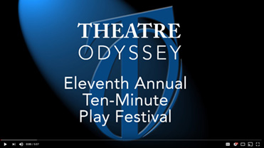 Opening slide for Theatre Odyssey's 2016 Eleventh Annual Ten-Minute Play Festival Highlight Reel